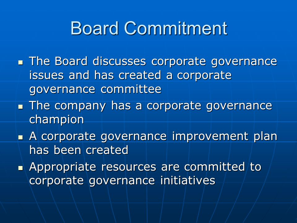 Board Commitment The Board discusses corporate governance issues and has created a corporate governance committee.