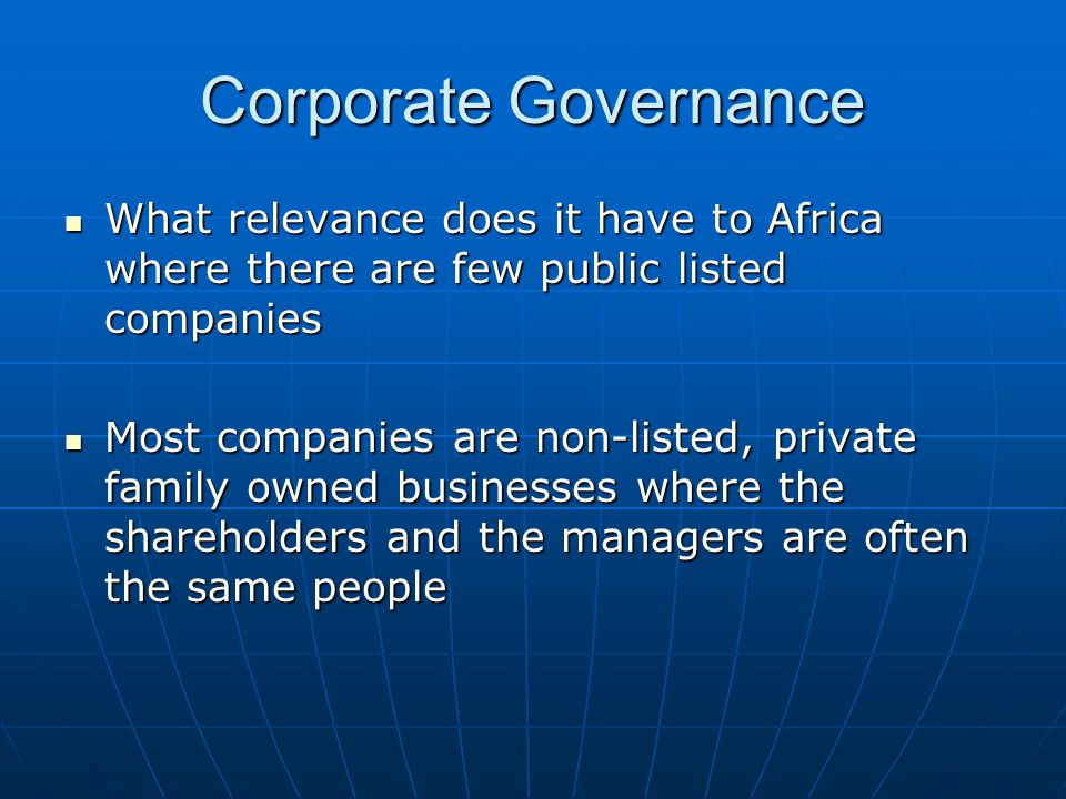 Corporate Governance What relevance does it have to Africa where there are few public listed companies.