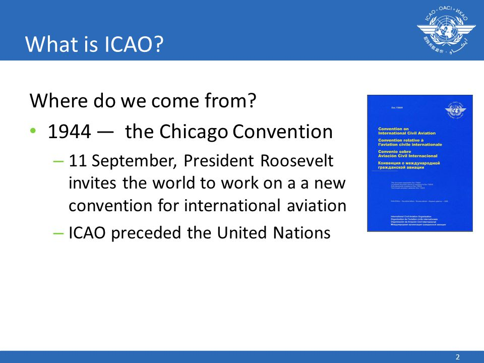What is ICAO Where do we come from 1944 — the Chicago Convention
