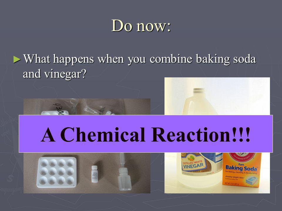A Chemical Reaction!!! Do now: