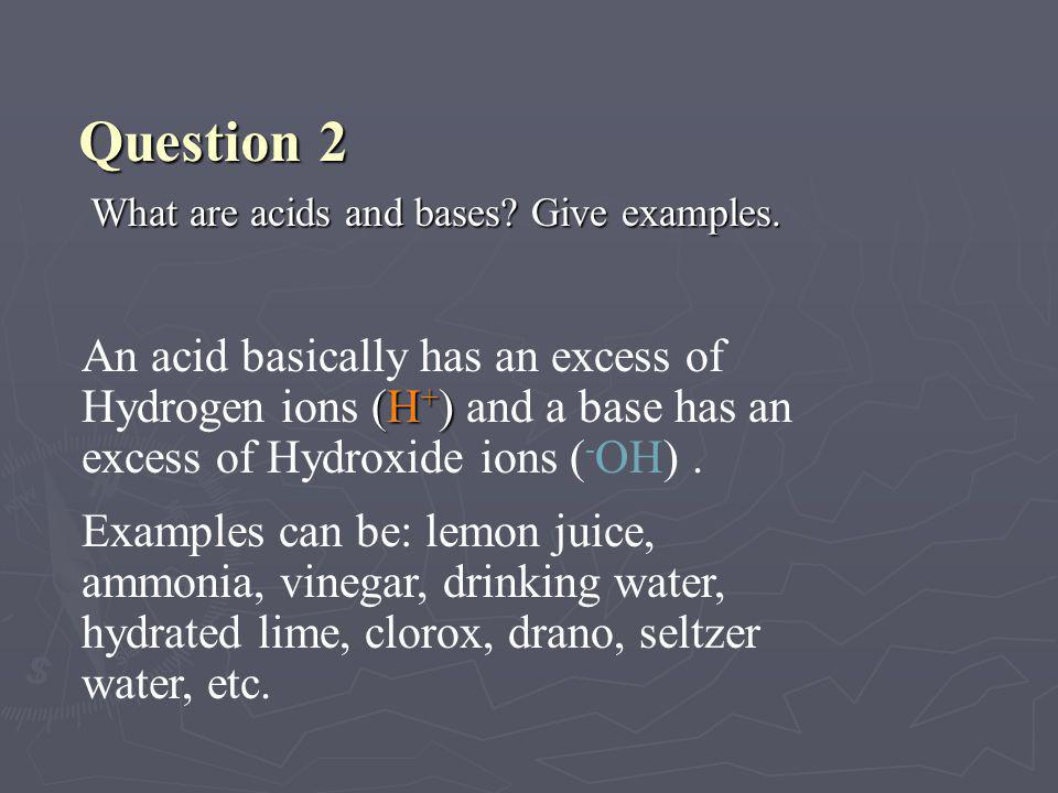 Question 2 What are acids and bases Give examples.