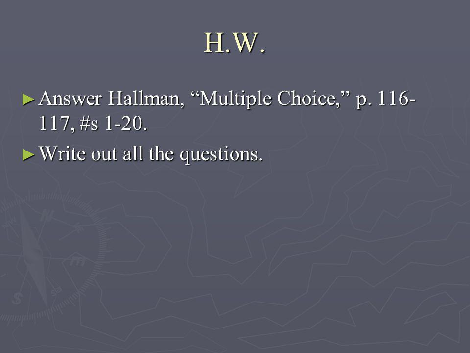 H.W. Answer Hallman, Multiple Choice, p. 116-117, #s 1-20.