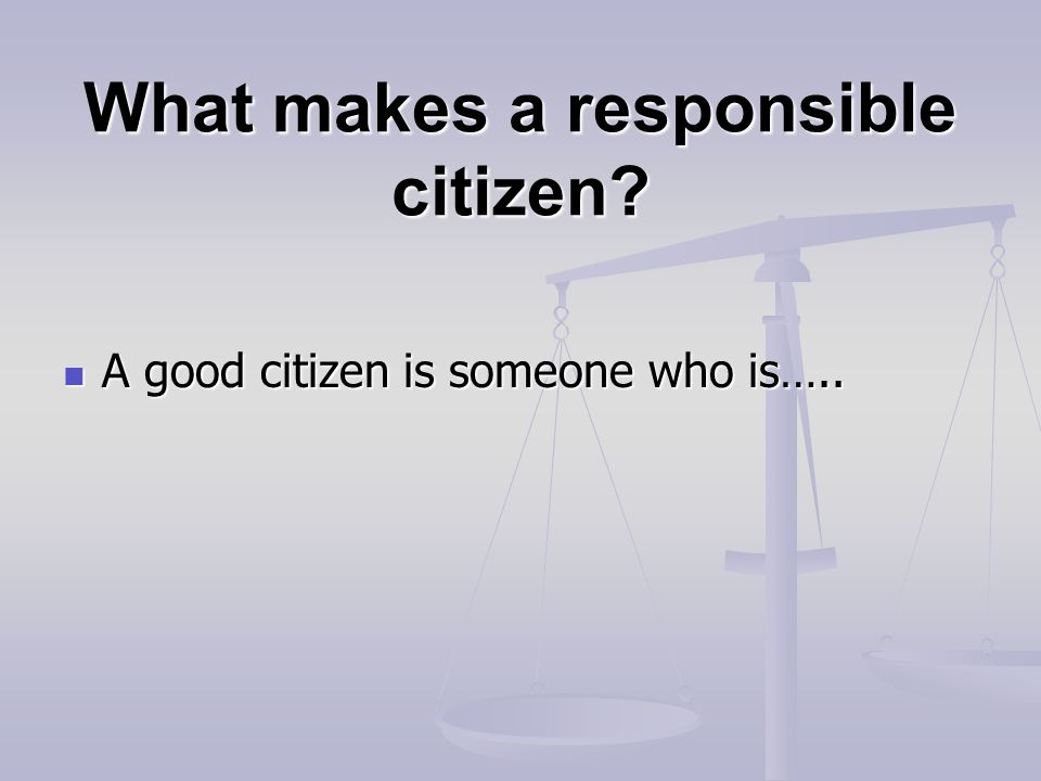 What makes a responsible citizen