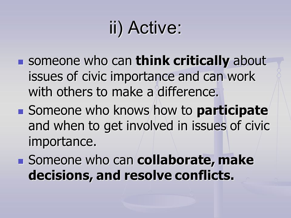 ii) Active: someone who can think critically about issues of civic importance and can work with others to make a difference.