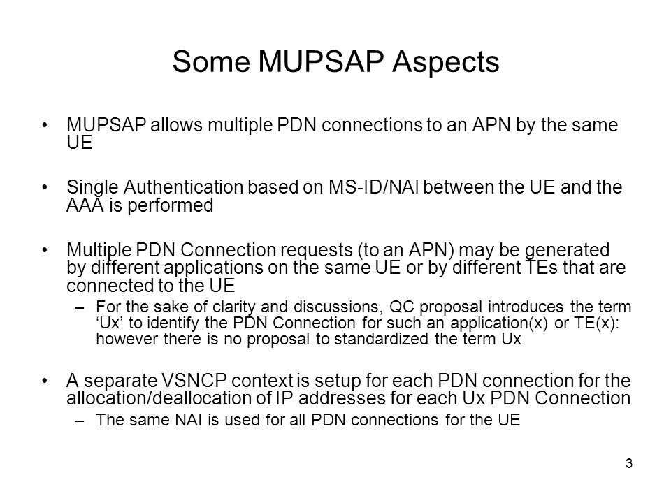 Some MUPSAP Aspects MUPSAP allows multiple PDN connections to an APN by the same UE.