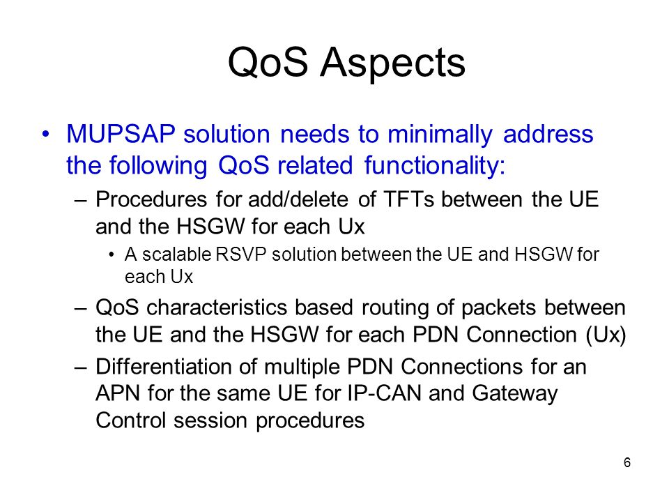 QoS Aspects MUPSAP solution needs to minimally address the following QoS related functionality: