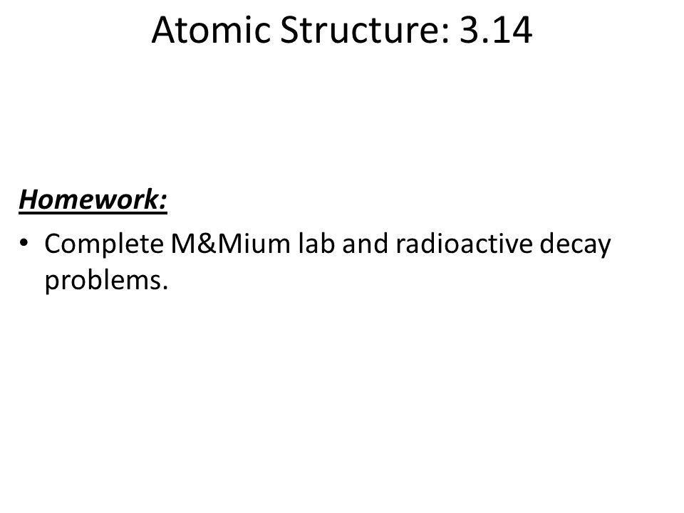 Atomic Structure: 3.14 Homework: