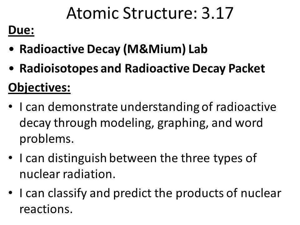 Atomic Structure: 3.17 Due: Radioactive Decay (M&Mium) Lab