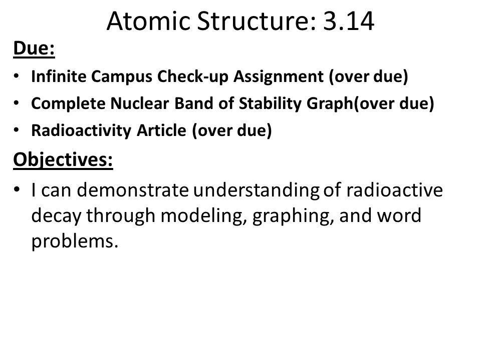 Atomic Structure: 3.14 Due: Objectives:
