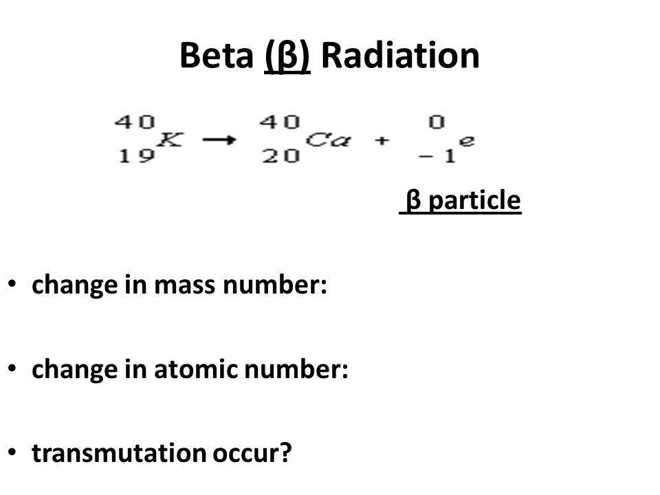 Beta (β) Radiation β particle change in mass number:
