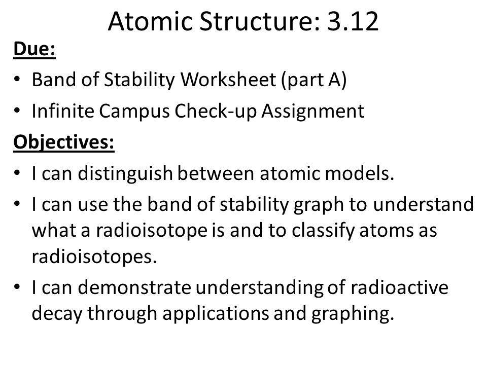 Atomic Structure: 3.12 Due: Band of Stability Worksheet (part A)