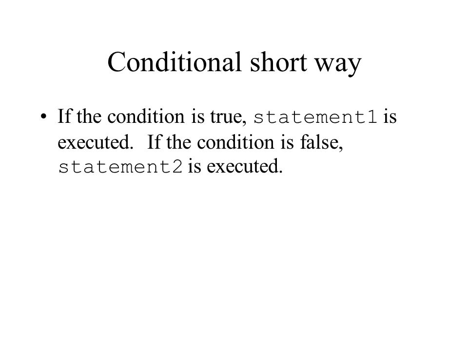 Conditional short way If the condition is true, statement1 is executed.
