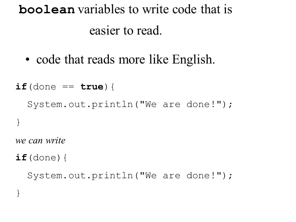 boolean variables to write code that is easier to read.