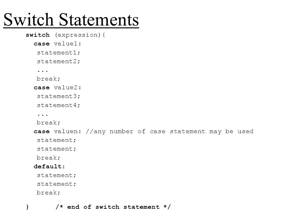 Switch Statements switch (expression){ case value1: statement1;