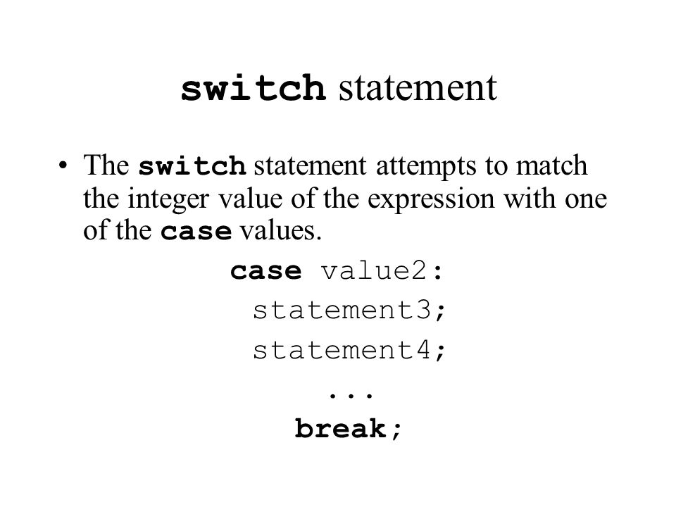 switch statement The switch statement attempts to match the integer value of the expression with one of the case values.