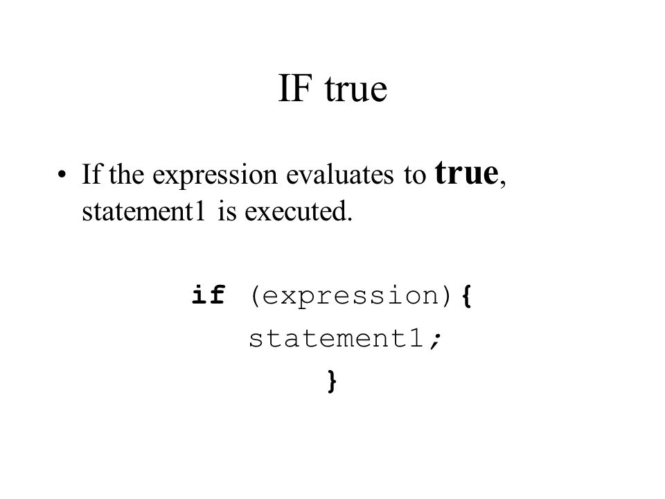 IF true If the expression evaluates to true, statement1 is executed.
