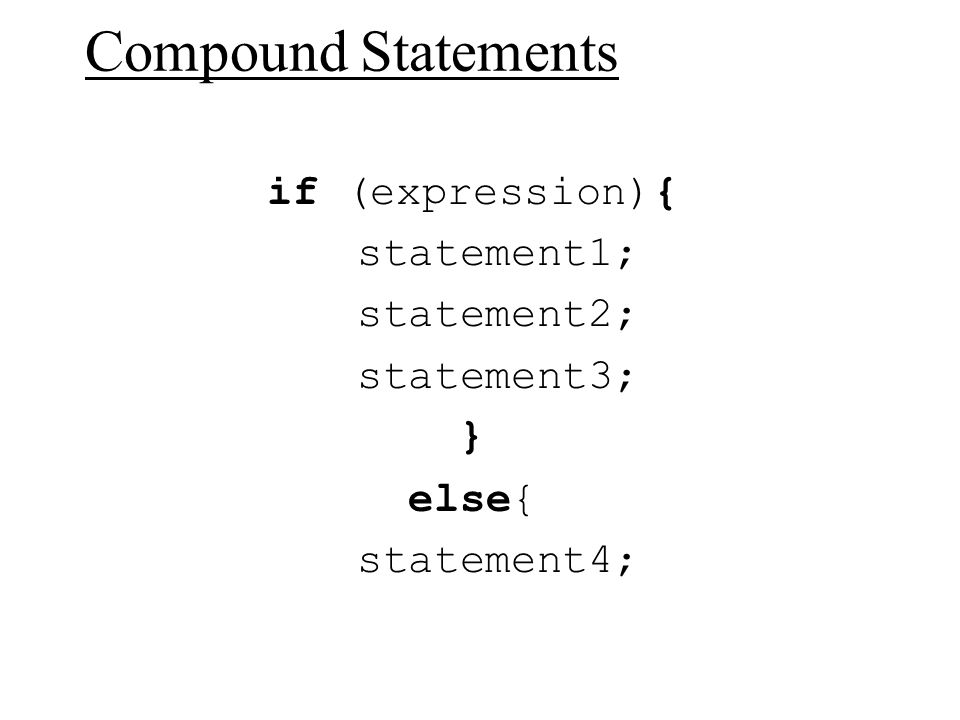 Compound Statements if (expression){ statement1; statement2;