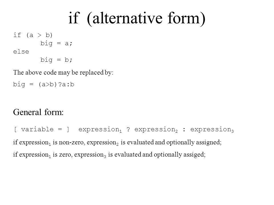 ECE 160 03/04/2005. if (alternative form) if (a > b) big = a; else big = b; The above code may be replaced by: