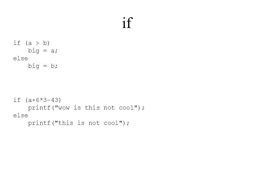 if if (a > b) big = a; else big = b;