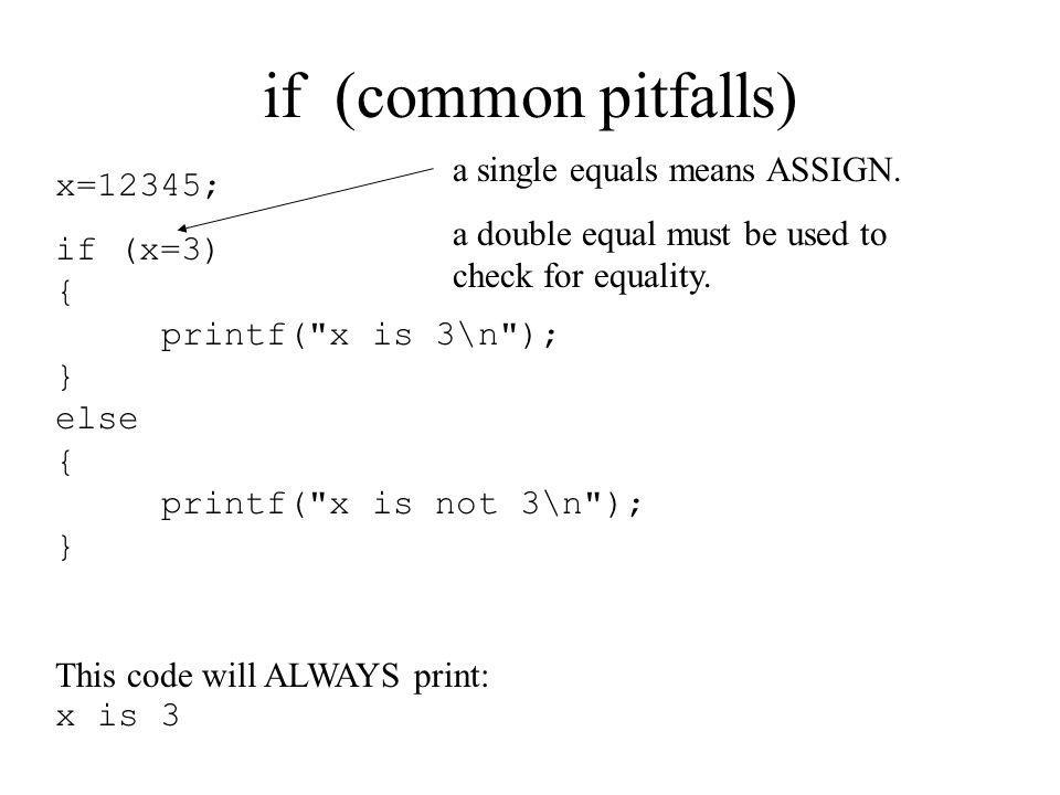 if (common pitfalls) a single equals means ASSIGN. x=12345;