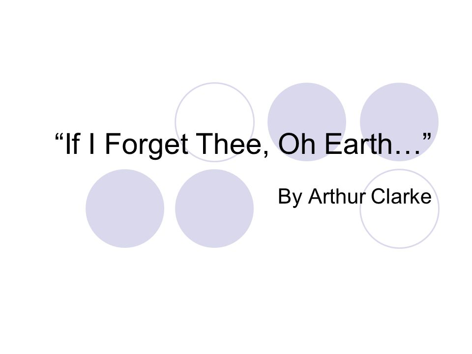 If I Forget Thee, Oh Earth…