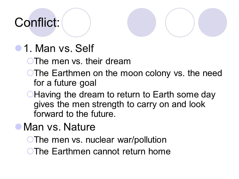 Conflict: 1. Man vs. Self Man vs. Nature The men vs. their dream