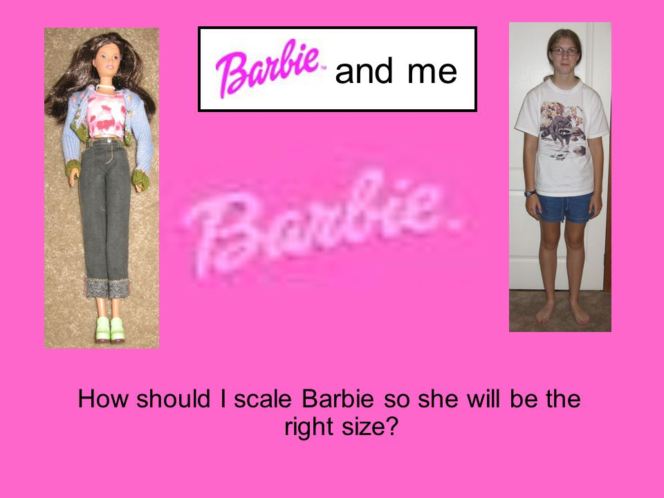 How should I scale Barbie so she will be the right size