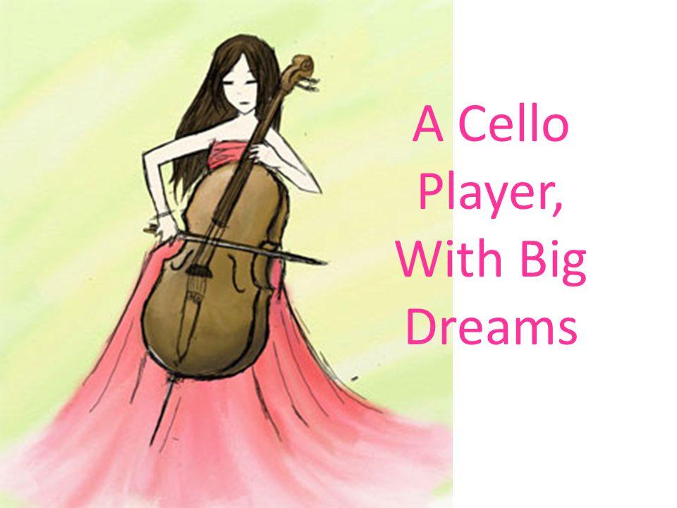 A Cello Player, With Big Dreams