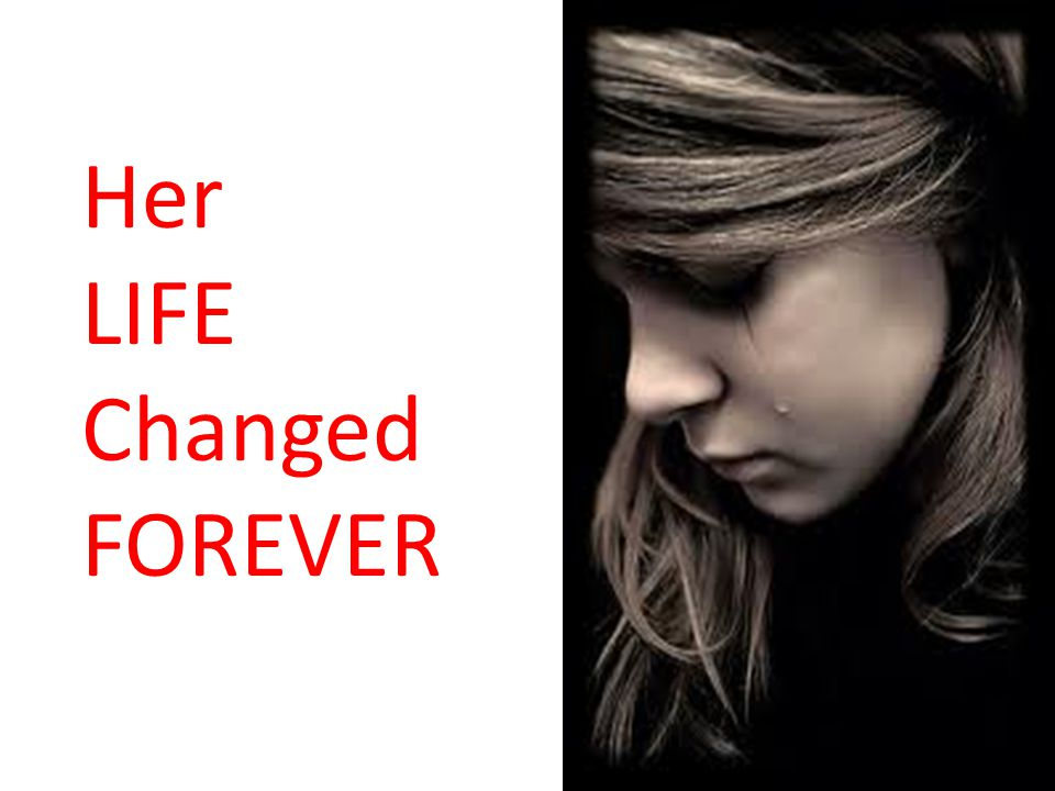 Her LIFE Changed FOREVER
