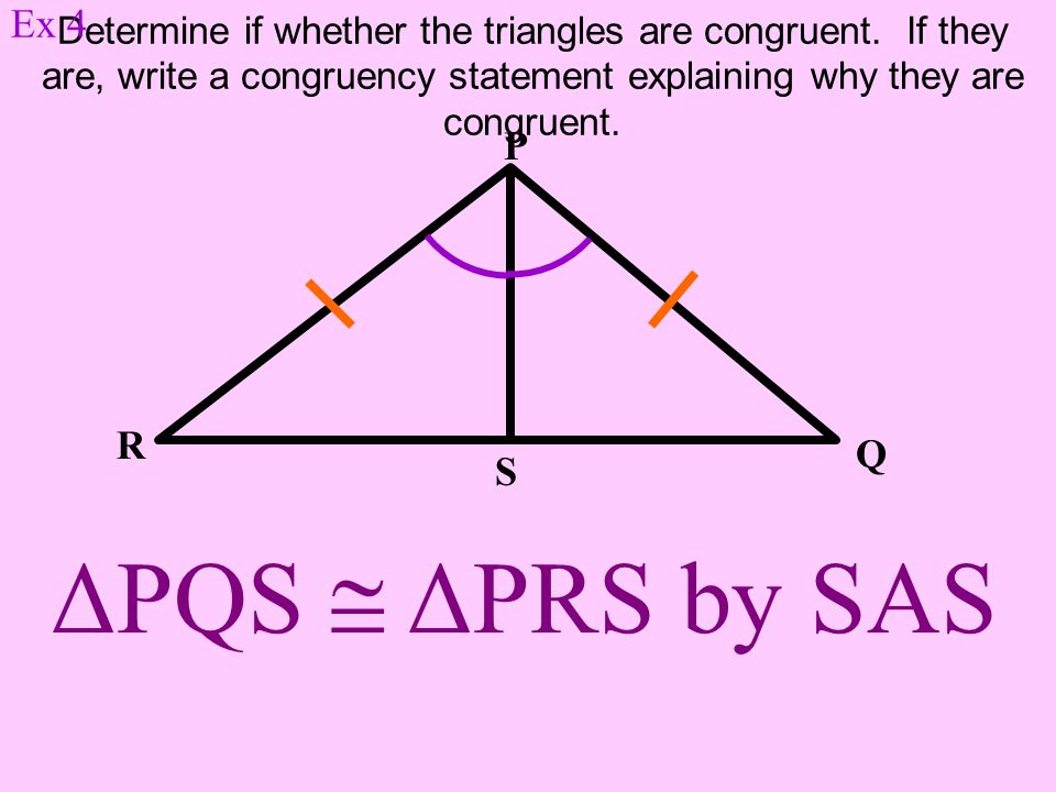 ΔPQS  ΔPRS by SAS Ex 4 P R Q S