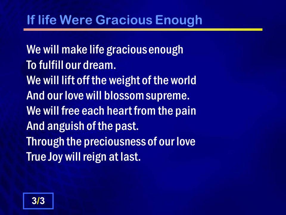 If life Were Gracious Enough