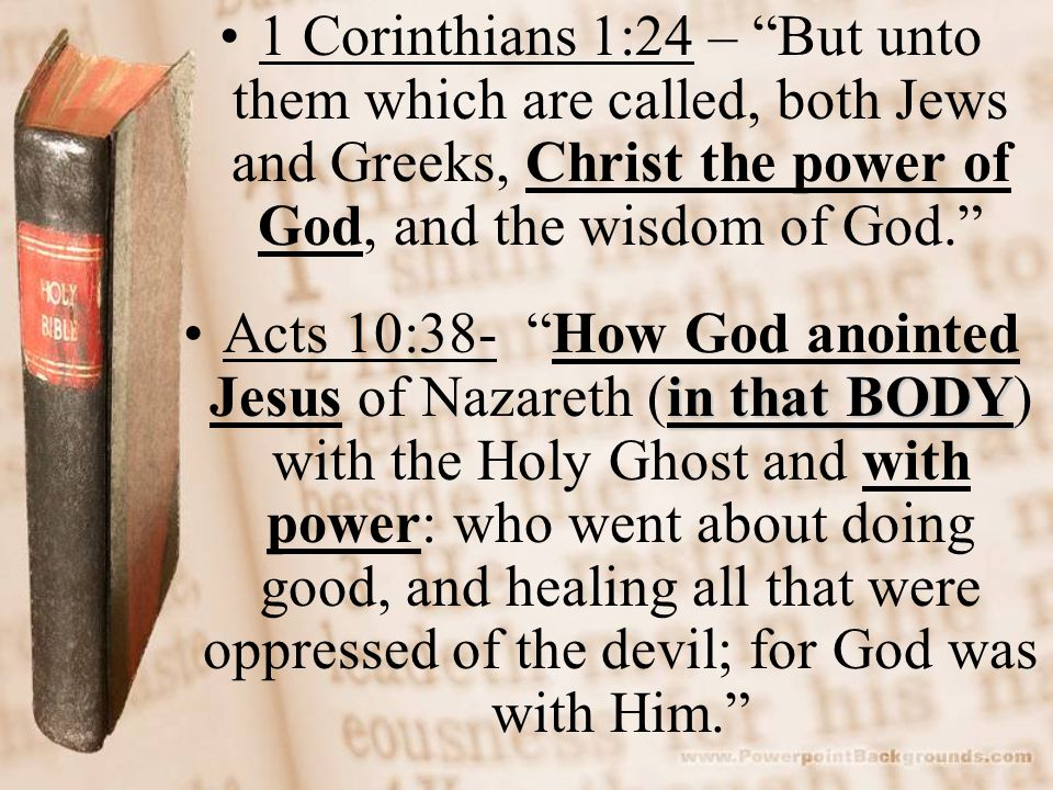1 Corinthians 1:24 – But unto them which are called, both Jews and Greeks, Christ the power of God, and the wisdom of God.
