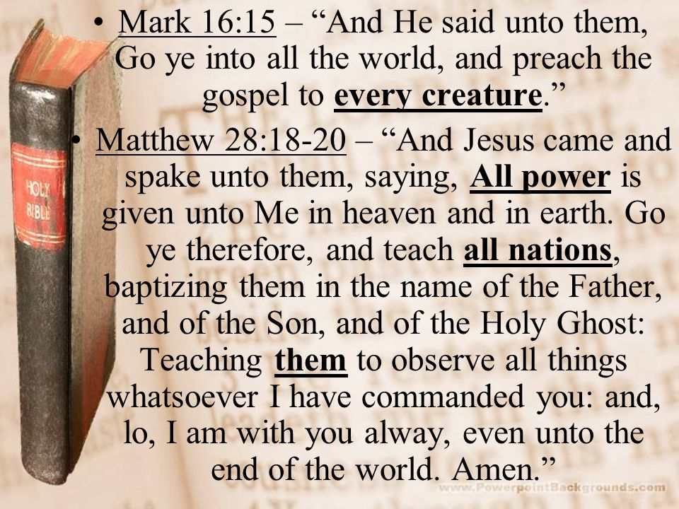 Mark 16:15 – And He said unto them, Go ye into all the world, and preach the gospel to every creature.