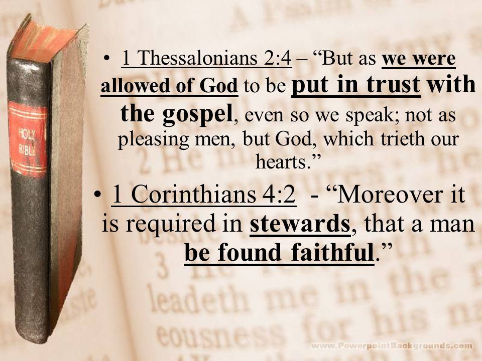 1 Thessalonians 2:4 – But as we were allowed of God to be put in trust with the gospel, even so we speak; not as pleasing men, but God, which trieth our hearts.