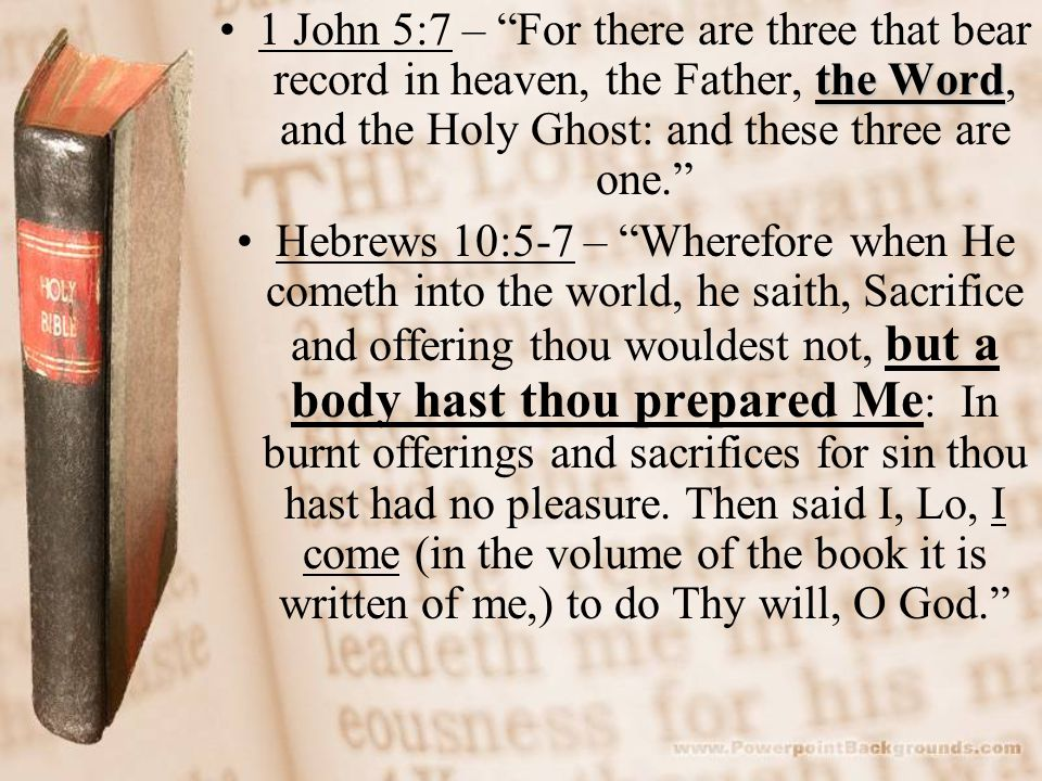 1 John 5:7 – For there are three that bear record in heaven, the Father, the Word, and the Holy Ghost: and these three are one.