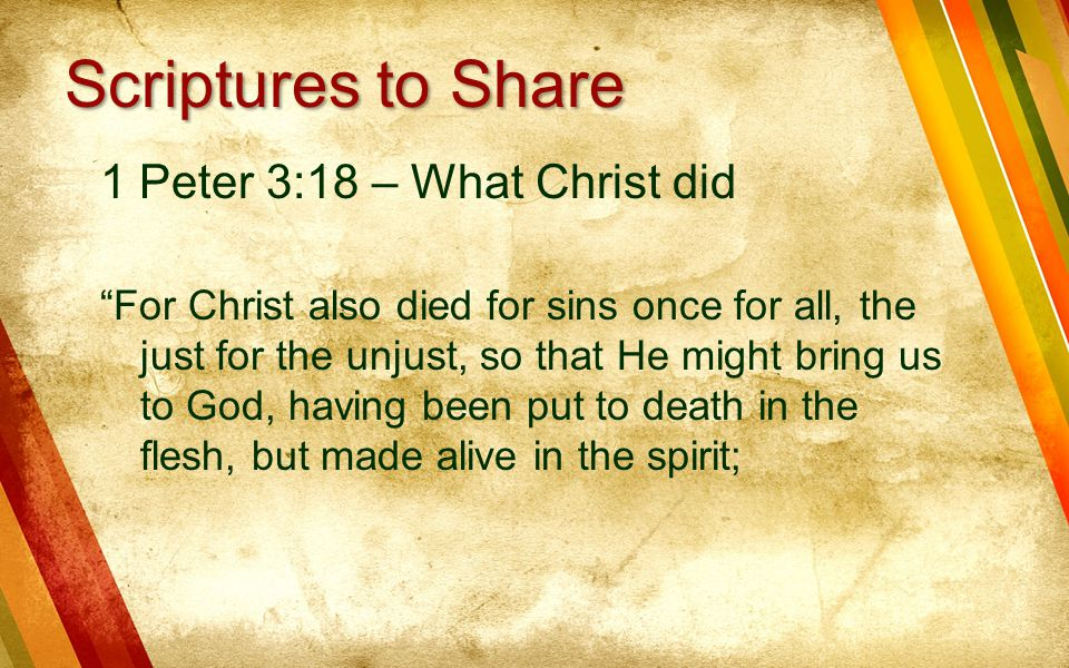 Scriptures to Share 1 Peter 3:18 – What Christ did