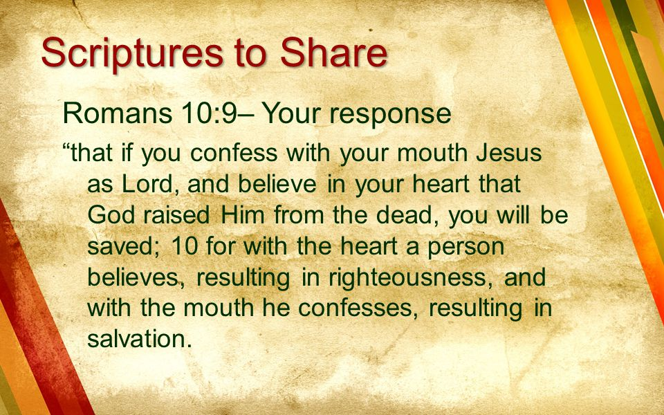 Scriptures to Share Romans 10:9– Your response