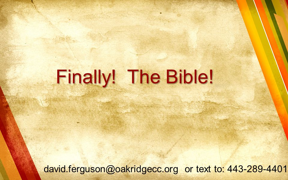 Finally! The Bible! david.ferguson@oakridgecc.org or text to: 443-289-4401