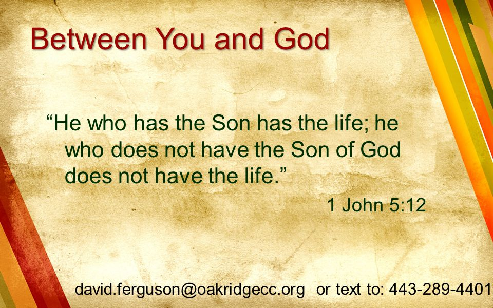 Between You and God He who has the Son has the life; he who does not have the Son of God does not have the life.