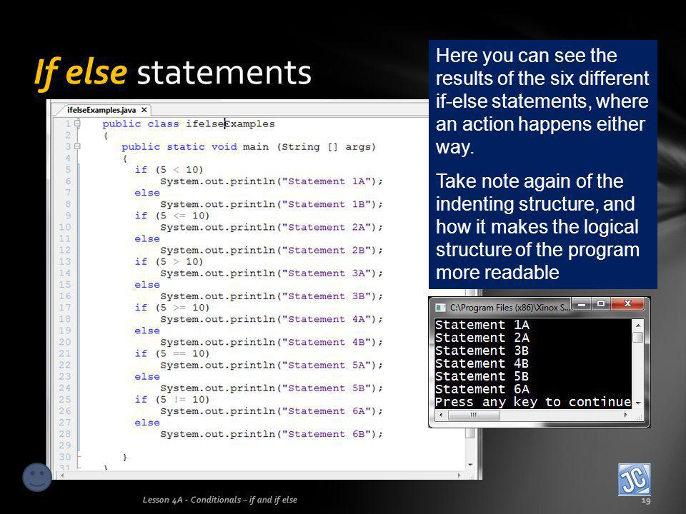 If else statements Here you can see the results of the six different if-else statements, where an action happens either way.