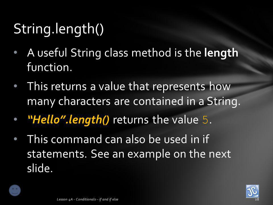 String.length() A useful String class method is the length function.