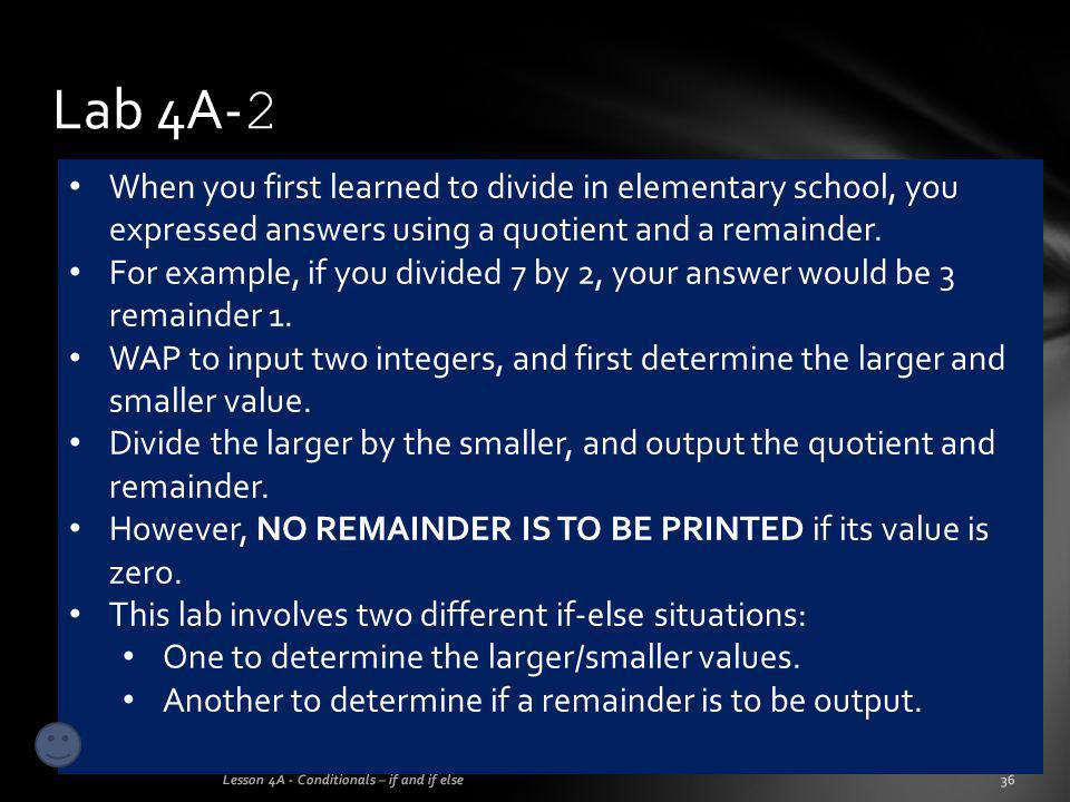 Lab 4A-2 When you first learned to divide in elementary school, you expressed answers using a quotient and a remainder.