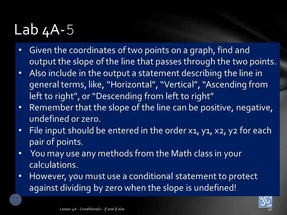 Lab 4A-5 Given the coordinates of two points on a graph, find and output the slope of the line that passes through the two points.