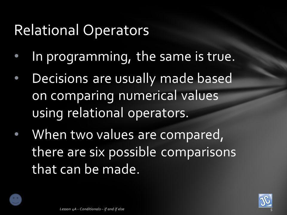Relational Operators In programming, the same is true.
