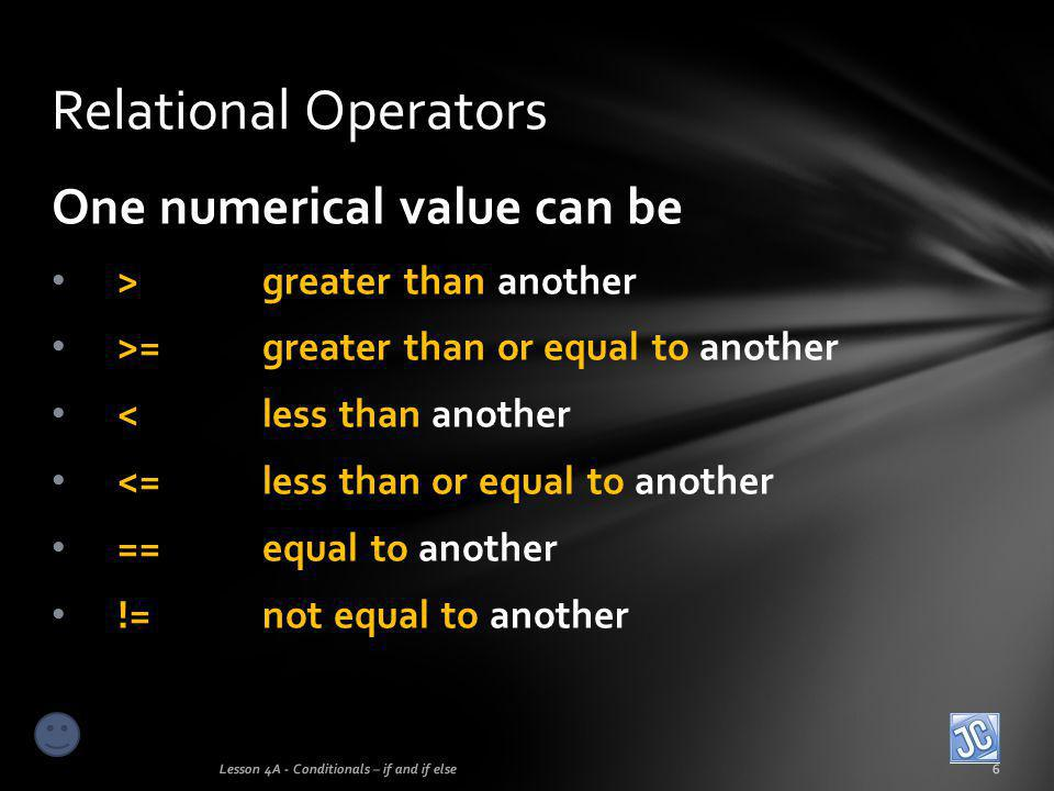 Relational Operators One numerical value can be