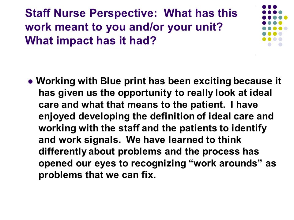 Staff Nurse Perspective: What has this work meant to you and/or your unit What impact has it had