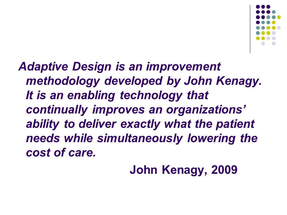 Adaptive Design is an improvement methodology developed by John Kenagy