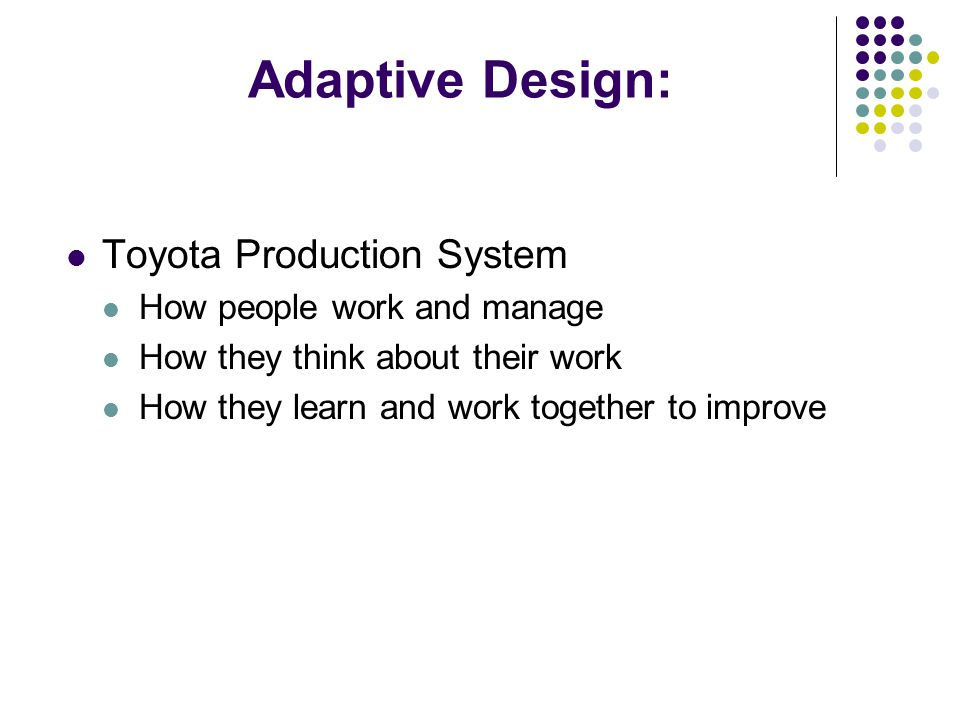 Adaptive Design: Toyota Production System How people work and manage