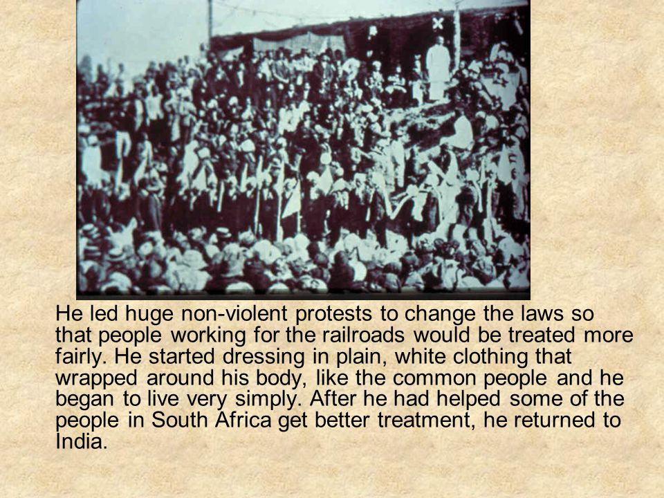 He led huge non-violent protests to change the laws so that people working for the railroads would be treated more fairly.