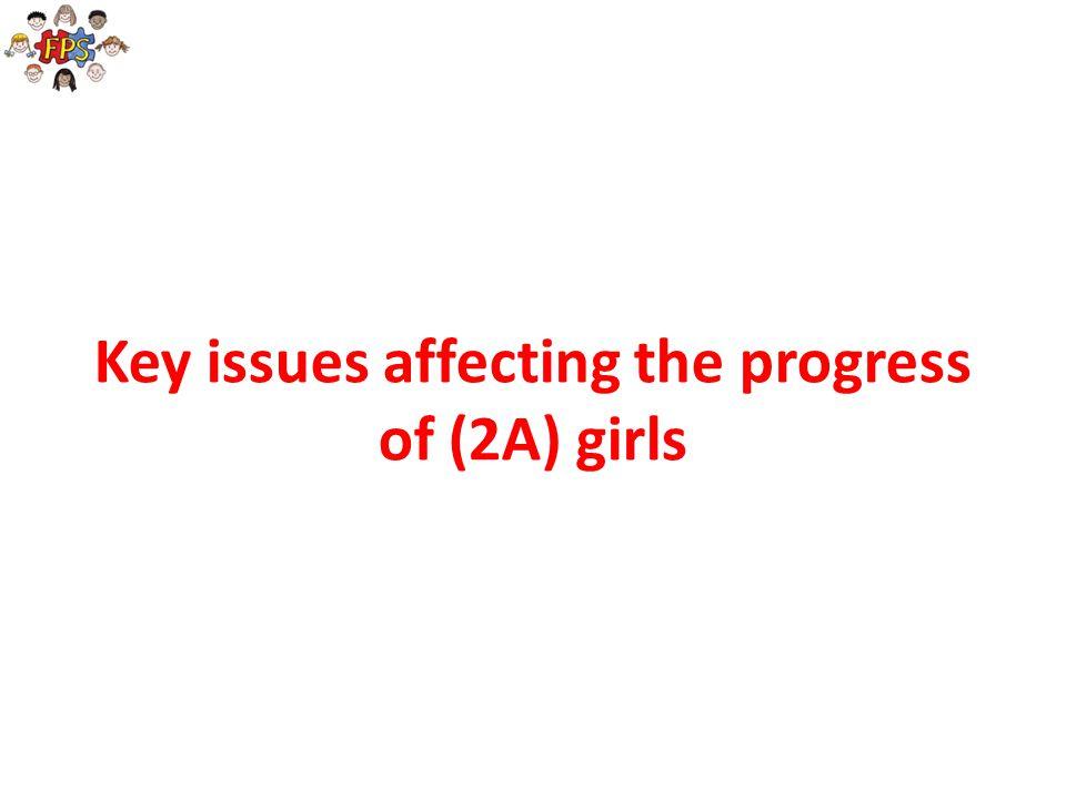 Key issues affecting the progress of (2A) girls